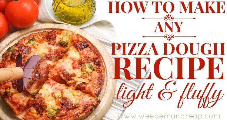 How To Make ANY Pizza Dough Recipe LIGHT & FLUFFY | Weed 'Em and Reap