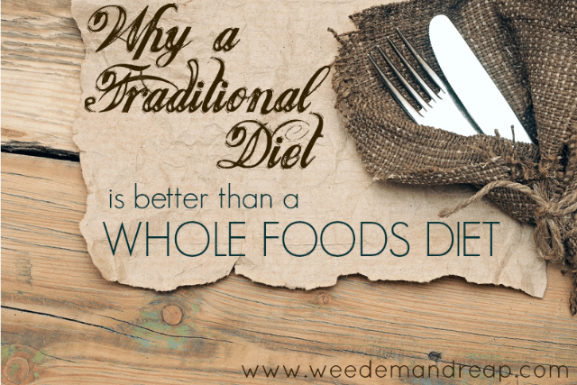 Why a Traditional Diet is better than a Whole Foods Diet
