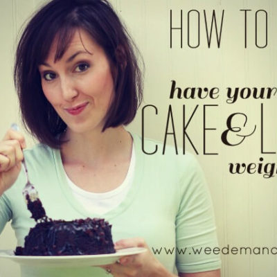 How to Have Your Cake & Lose Weight Too!