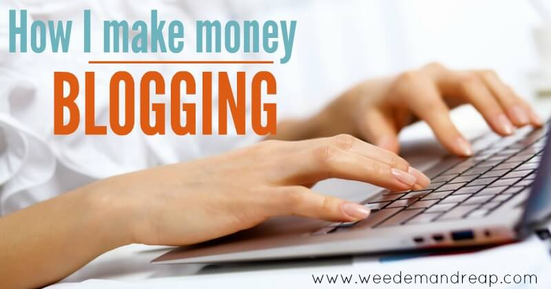 How I Make Money Blogging | Weed 'Em and Reap