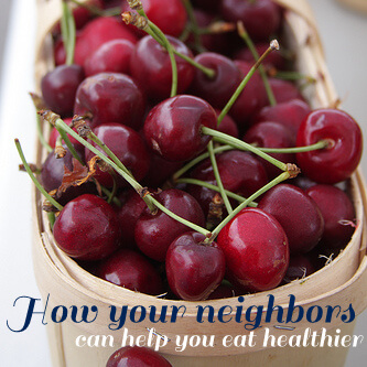 How your Neighbors can help you eat Healthier