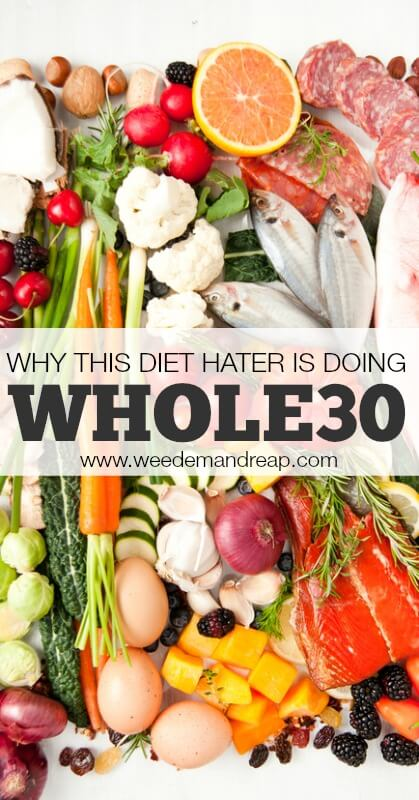 Why this Diet Hater is doing Whole30 | Weed 'Em and Reap