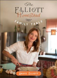The Elliott HomeStead: Family Table by Shaye Elliott